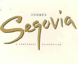 Andr's Segovia: A Centenary Celebration