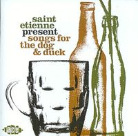 SAINT ETIENNE:SONGS FOR THE DOG & DUC
