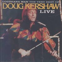 Louisiana Man: The Very Best of Doug Kershaw Live