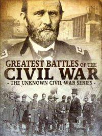 Unknown Civil War Series: Greatest Battles of the Civil War