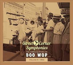 Street Corner Symphonies: The Complete Story of Doo Wop, Vol. 5 (1953) [Digipak]