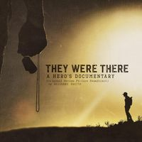 THEY WERE THERE A HERO?S DOCUMENTARY