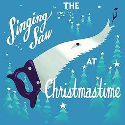 The Singing Saw at Christmastime [Digipak]