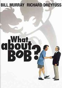 WHAT ABOUT BOB?