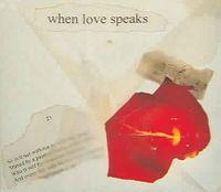 WHEN LOVE SPEAKS