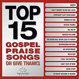 TOP 15 GOSPEL PRAISE SONGS:OH GIVE TH
