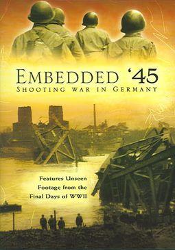 Embedded '45 - Shooting War in Germany