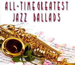 All-Time Greatest Jazz Ballads [Box]