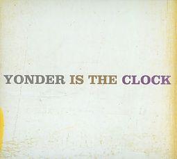 Yonder Is the Clock [Digipak]