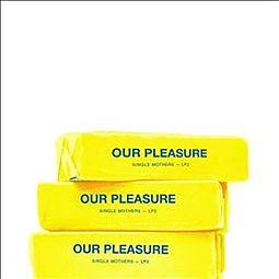 OUR PLEASURE