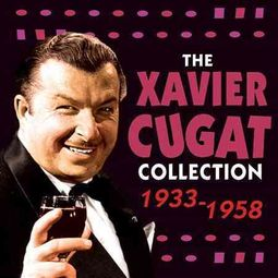 The Xavier Cugat Collection: 1933-1958