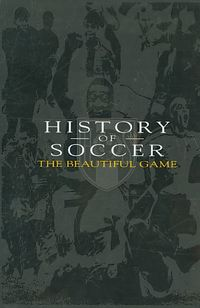 History of Soccer - The Beautiful Game