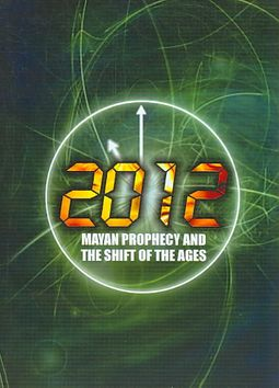 2012:MAYAN PROPHECY AND SHIFT OF AGES